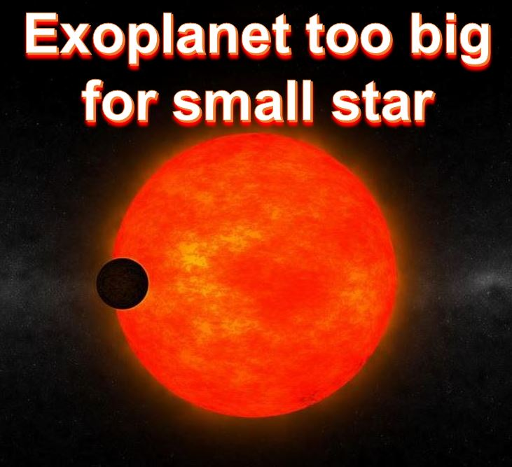 Exoplanet too big for small star