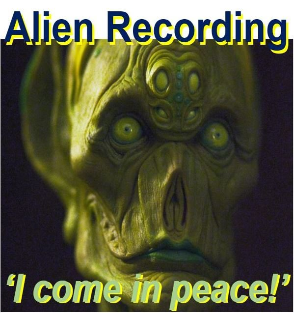 alien recording saying he comes in peace