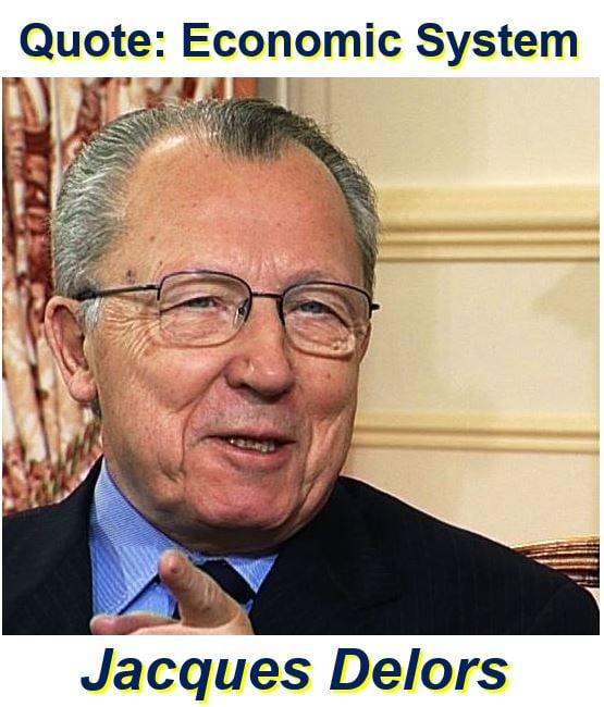 Jacques Delors economic system quote