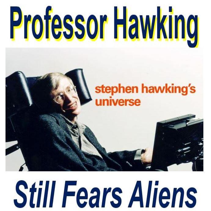 Professor Hawking still fears aliens