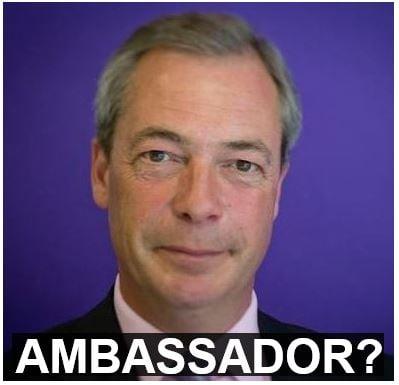 Ambassador Farage?
