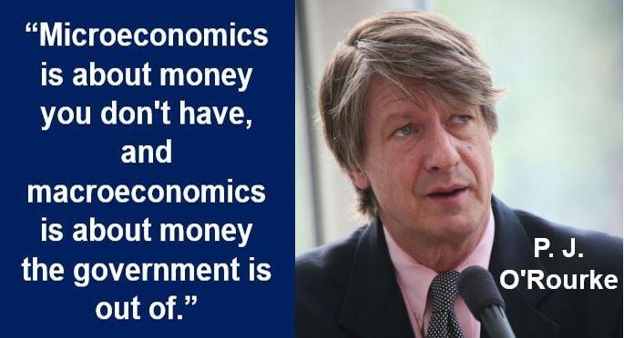 Microeconomics quote - P J ORourke